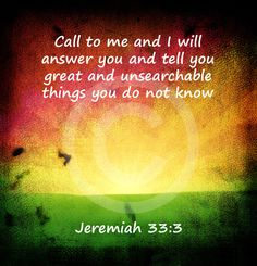Call out to God.  He will hear you, and most importantly, He will answer you.