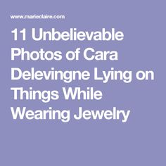 11 Unbelievable Photos of Cara Delevingne Lying on Things While Wearing Jewelry