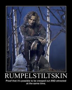 "For real.  Especially in the episode ""Skin Deep,"" which is my favorite episode thus far.  I adore this show, and Rumpelstiltskin was cast very well!  :)  He's my favorite!"