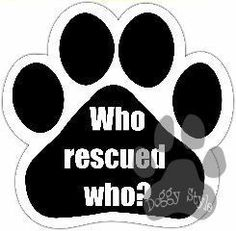 Who Rescued Who Dog Paw Magnet http://doggystylegifts.com/products/who-rescued-who-dog-paw-magnet