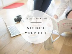 30 Goal Ideas To Nourish Your Mind, Body, and Soul - The Blissful Mind