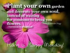 Good Morning Quotes - Plant your own garden and decorate your own soul, instead of waiting for someone to bring you flowers.