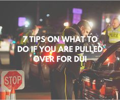 7 things you need to know when you are pulled over for DUI  http://www.wklawdui.com/6-tips-pulled-dui-videos/ #DUI #NoDUI #criminaldefense