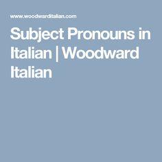 Subject Pronouns in Italian | Woodward Italian