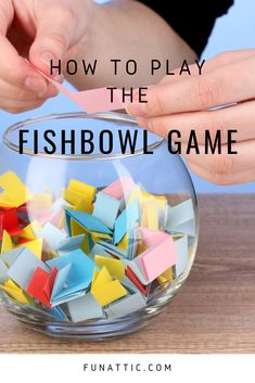 How to Play Fishbowl Game: Rules, Regulations, and Tips - Fun-Attic