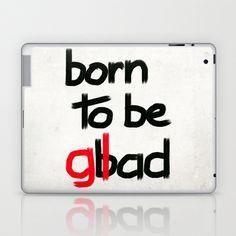 Born to be glad Laptop & iPad Skin by Escrevendo e Semeando - $25.00