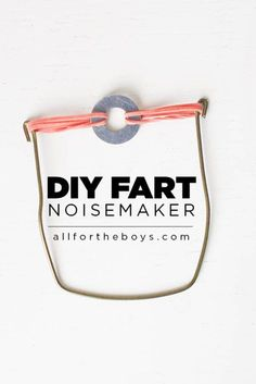 DIY Fart Noisemaker    If you really want your kids to laugh, try making this DIY Fart Noismaker. Its sure to make them – and everyone else – giggle!