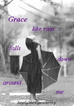 Grace like rain falls down around me.