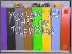 "You Can't do that on Television. Don't say ""I don't know"" or you'll get slimed. And I loved the part when they were in the lockers talking to each other."
