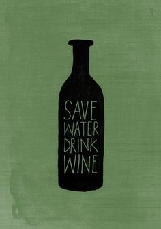 save water, drink wine :)