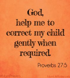 God, help me correct my child gently when required. Proverbs 27:5 #MomPrayers
