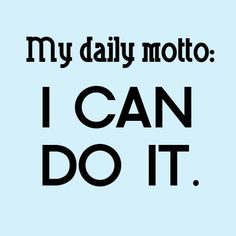 Daily motivation - I can do it!