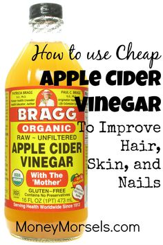 Apple cider vinegar is an inexpensive way to improve your hair, skin, and nails.