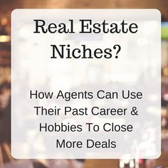 Lacking A Niche? How Real Estate Agents Can Use Their Career & Hobbies To Close More