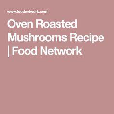 Oven Roasted Mushrooms Recipe | Food Network