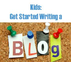 Get Your Kids Started Writing a Blog - the why and how