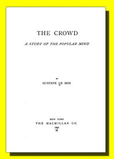 The Book Shelf: Gustave Le Bon and the Study of the Crowd, by Rich...