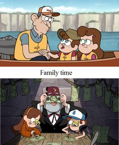 First picture: normal people family bonding. Second picture: Pines family bonding.