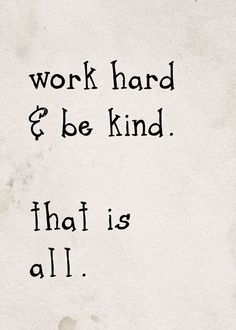 Work Hard & Be Kind. #Rulestoliveby