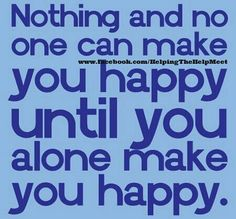 Nothing and no one can make you happy.