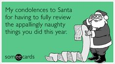 My condolences to Santa for having to fully review the appallingly naughty things you did this year.