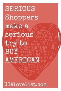 Serious shoppers make a serious try to BUY AMERICAN. Click here to access DEALS on Made in USA.
