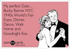 My perfect Date ... Bucky Barnes NYC 1940s World's Fair Expo, Dinner, Dance, Walk Home and Goodnight Kiss | Confession Ecard