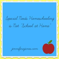 "Special Needs Homeschooling is Not ""School at Home"" - jenniferajanes.com"