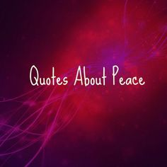 Quotes About Peace To Inspire a sense of calm and tranquility- Family Focus Blog
