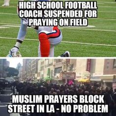 Today's news: a football coach was suspended for praying privately on the field after games. A group of Muslim worshippers blocked a street in LA and it was no problem. Have you had enough of political correctness in this country?