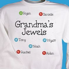 """Personalized sweatshirt for Grandma features any title (Nana, Mimi, Great-Gran) and up to 12 names, each accented with a birthstone """"jewel"""". Cute Shirt Sayings, Shirts With Sayings, Nana T Shirts, Cute Shirts, Diy Sweatshirt, Diy Shirt, Valentines Day Shirts, Valentines For Kids, Machine Embroidery Projects"""