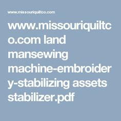 www.missouriquiltco.com land mansewing machine-embroidery-stabilizing assets stabilizer.pdf