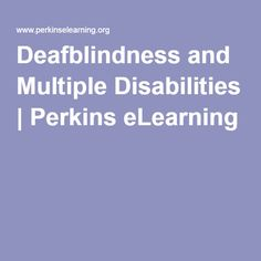 Deafblindness and Multiple Disabilities   Perkins eLearning