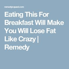 Eating This For Breakfast Will Make You Will Lose Fat Like Crazy | Remedy