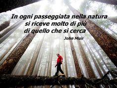 """""""In ogni passeggiata nella natura si riceve molto di più di quello che si cerca"""" John Muir  Escursionismo.it"""