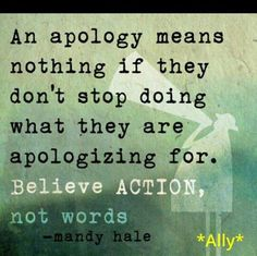 If they don't stop doing what they apologize for, it's part of the cycle of…