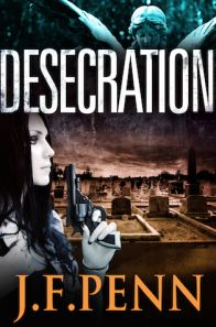 Desecration J.F Penn. A gripping start to a thriller series with amazing potential.