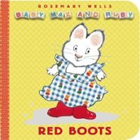 Red Boots (Baby Max and Ruby Series), by Rosemary Wells