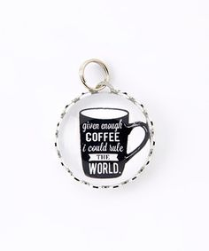 This Silver 'Given Enough Coffee' Bubble Charm by Jennifer Dahl Designs is perfect! #zulilyfinds