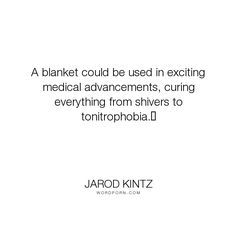 """Jarod Kintz - """"A blanket could be used in exciting medical advancements, curing everything from..."""". humor, funny, strange, random, weird, surreal, wild, bizarre, brick-and-blanket-test, unexpected, brick-and-blanket-uses, brick-and-blanket-iq-test, brick-and-blanket-responses"""