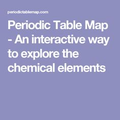 Periodic Table Map - An interactive way to explore the chemical elements