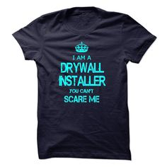 (Good T-Shirts) I am a DRYWALL INSTALLER, you can not scare me - Buy Now