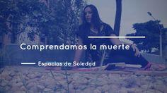 Espacios de Soledad: Comprendamos la muerte