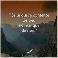 He who is content with little, does not lack anything! Positive Attitude, Positive Vibes, Positive Quotes, Tao Te Ching, Quote Citation, French Quotes, Some Words, Beautiful Words, Quotations