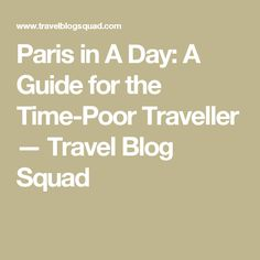 Paris in A Day: A Guide for the Time-Poor Traveller — Travel Blog Squad