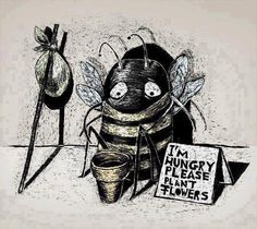 Plant organic gardens full of wild flowers. Be good to the bees.