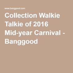 Collection Walkie Talkie of 2016 Mid-year Carnival - Banggood