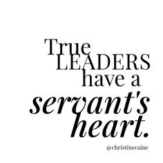True leaders have a servant's heart.