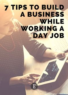 7 Tips for Building a Business While Working a Day Job