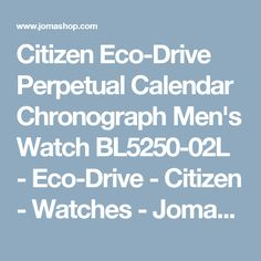 huge discount 0ac64 c618c Citizen Eco-Drive Perpetual Calendar Chronograph Men s Watch BL5250-02L -  Eco-Drive - Citizen - Watches - Jomashop
